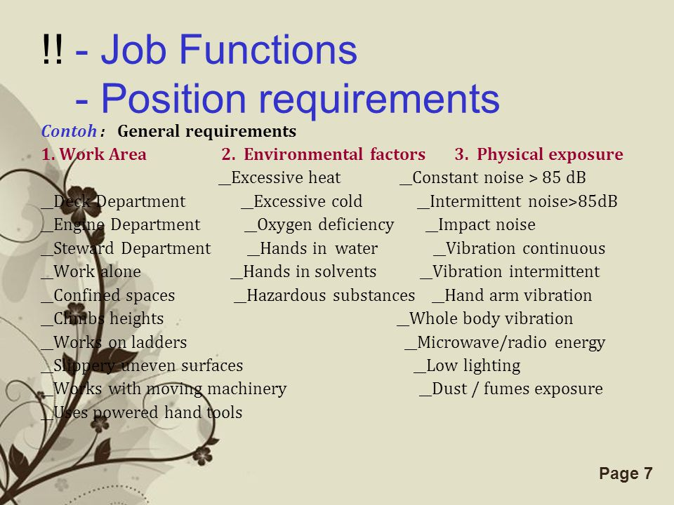 Free Powerpoint TemplatesPage 7 !! - Job Functions - Position requirements Contoh : General requirements 1. Work Area 2. Environmental factors 3. Phys
