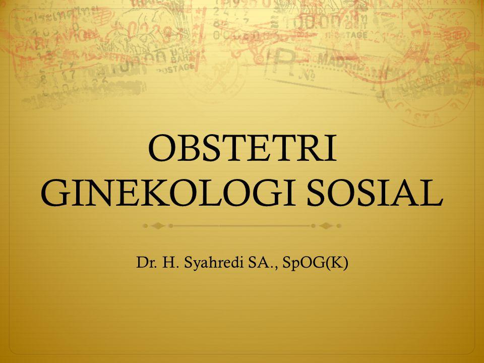 OBSTETRI GINEKOLOGI SOSIAL Dr. H. Syahredi SA., SpOG(K)