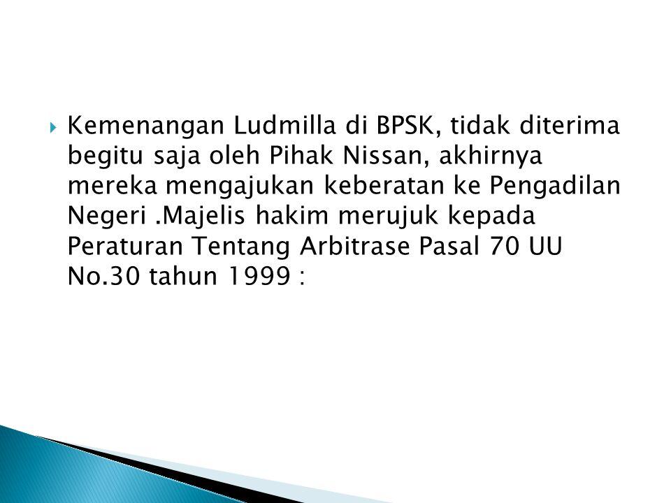 Kemenangan Ludmilla di BPSK, tidak diterima begitu saja oleh Pihak Nissan, akhirnya mereka mengajukan keberatan ke Pengadilan Negeri.Majelis hakim m