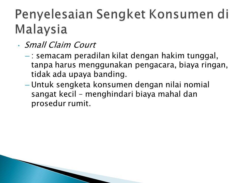 Small Claim Court – : semacam peradilan kilat dengan hakim tunggal, tanpa harus menggunakan pengacara, biaya ringan, tidak ada upaya banding. – Untuk