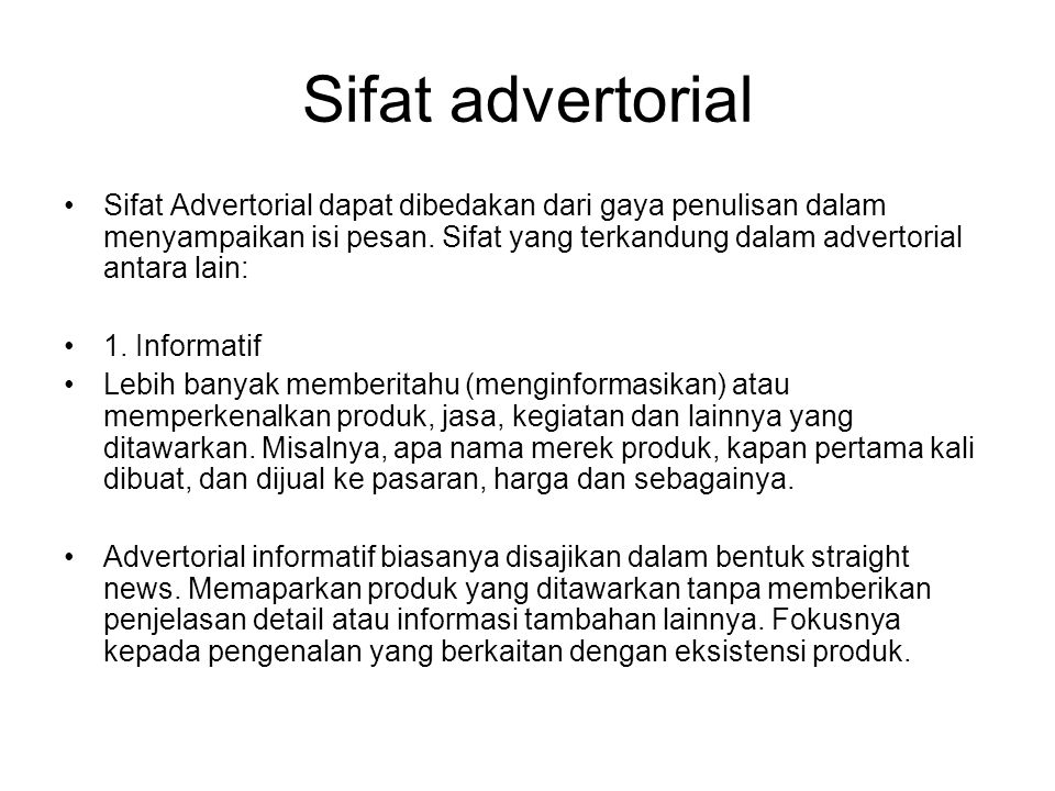 Sifat advertorial Sifat Advertorial dapat dibedakan dari gaya penulisan dalam menyampaikan isi pesan. Sifat yang terkandung dalam advertorial antara l