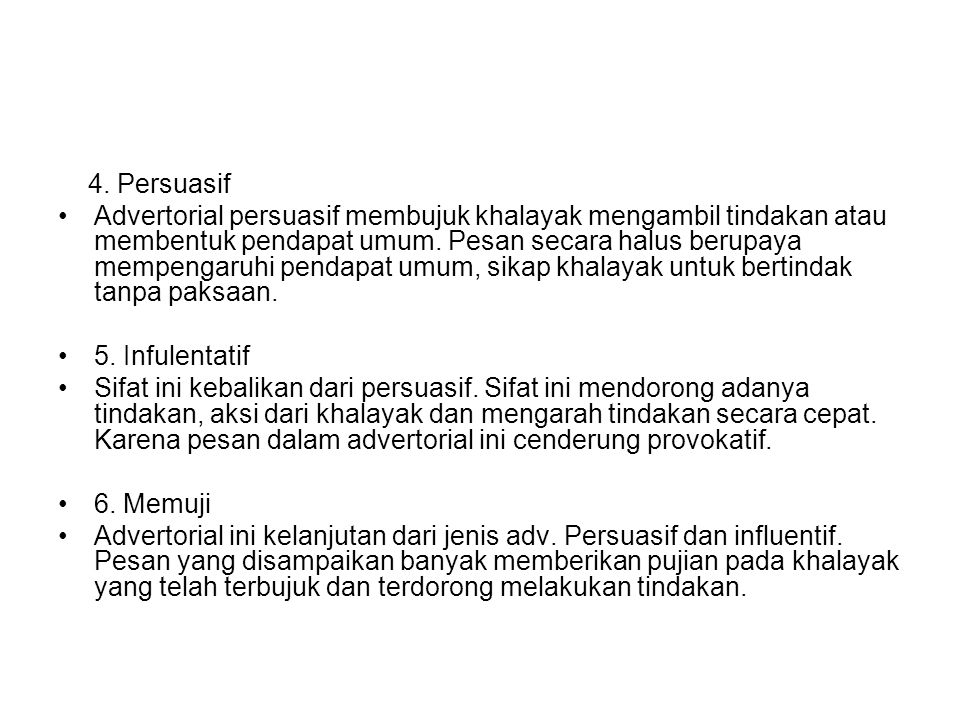 4. Persuasif Advertorial persuasif membujuk khalayak mengambil tindakan atau membentuk pendapat umum. Pesan secara halus berupaya mempengaruhi pendapa