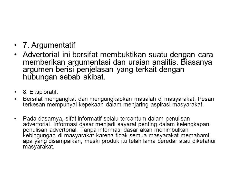 7. Argumentatif Advertorial ini bersifat membuktikan suatu dengan cara memberikan argumentasi dan uraian analitis. Biasanya argumen berisi penjelasan
