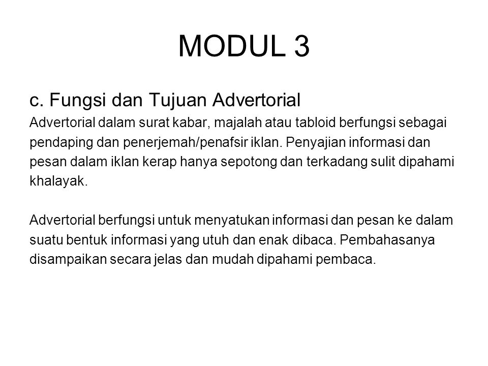 MODUL 3 c. Fungsi dan Tujuan Advertorial Advertorial dalam surat kabar, majalah atau tabloid berfungsi sebagai pendaping dan penerjemah/penafsir iklan