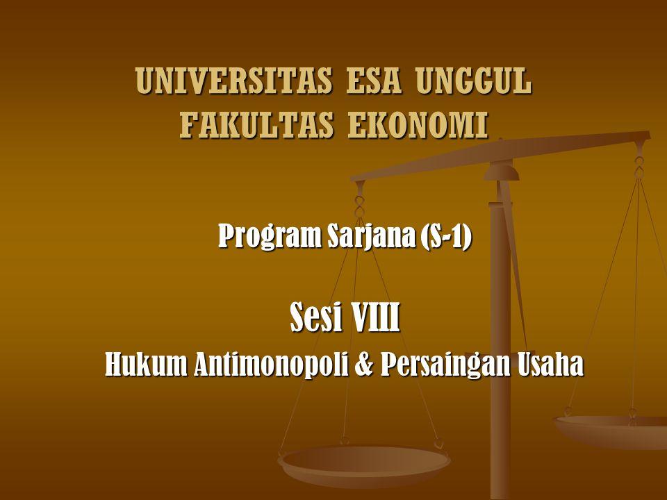 UNIVERSITAS ESA UNGGUL FAKULTAS EKONOMI Program Sarjana (S-1) Sesi VIII Hukum Antimonopoli & Persaingan Usaha