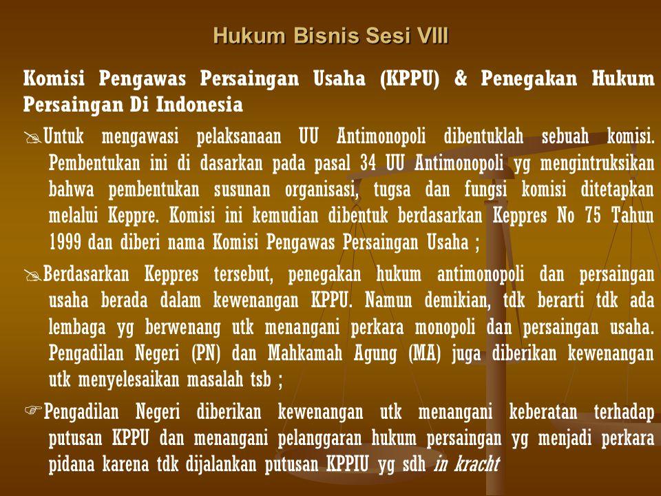 Hukum Bisnis Sesi VIII Komisi Pengawas Persaingan Usaha (KPPU) & Penegakan Hukum Persaingan Di Indonesia  Untuk mengawasi pelaksanaan UU Antimonopoli dibentuklah sebuah komisi.