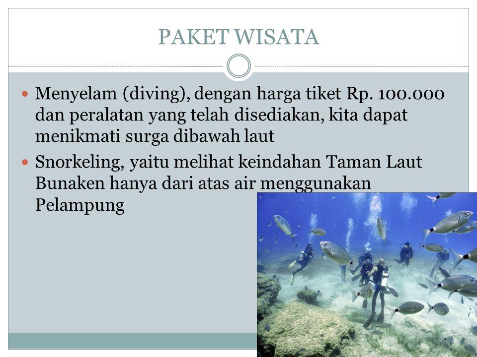 PAKET WISATA Menyelam (diving), dengan harga tiket Rp. 100.000 dan peralatan yang telah disediakan, kita dapat menikmati surga dibawah laut Snorkeling