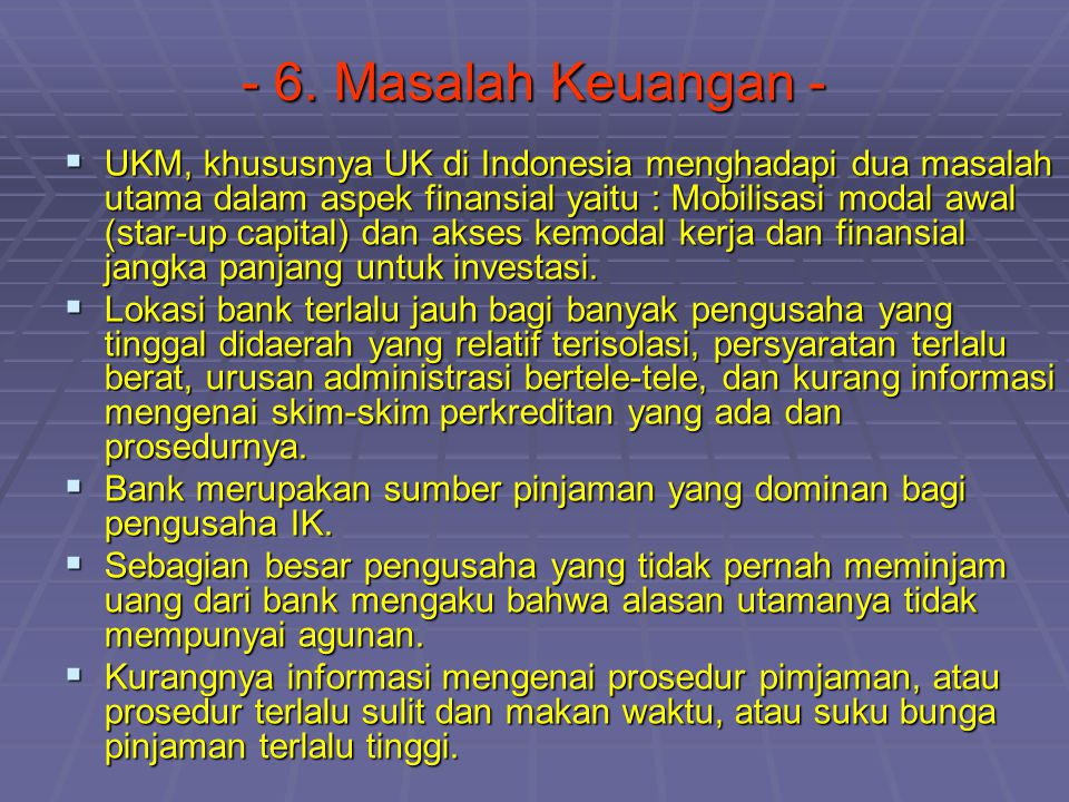  Keterbatasan SDM pula merupakan kendala serius bagi kebanyakan UKM di Indonesia, terutama dalam aspek-aspek enterpreneurship, manajemen, teknik prod