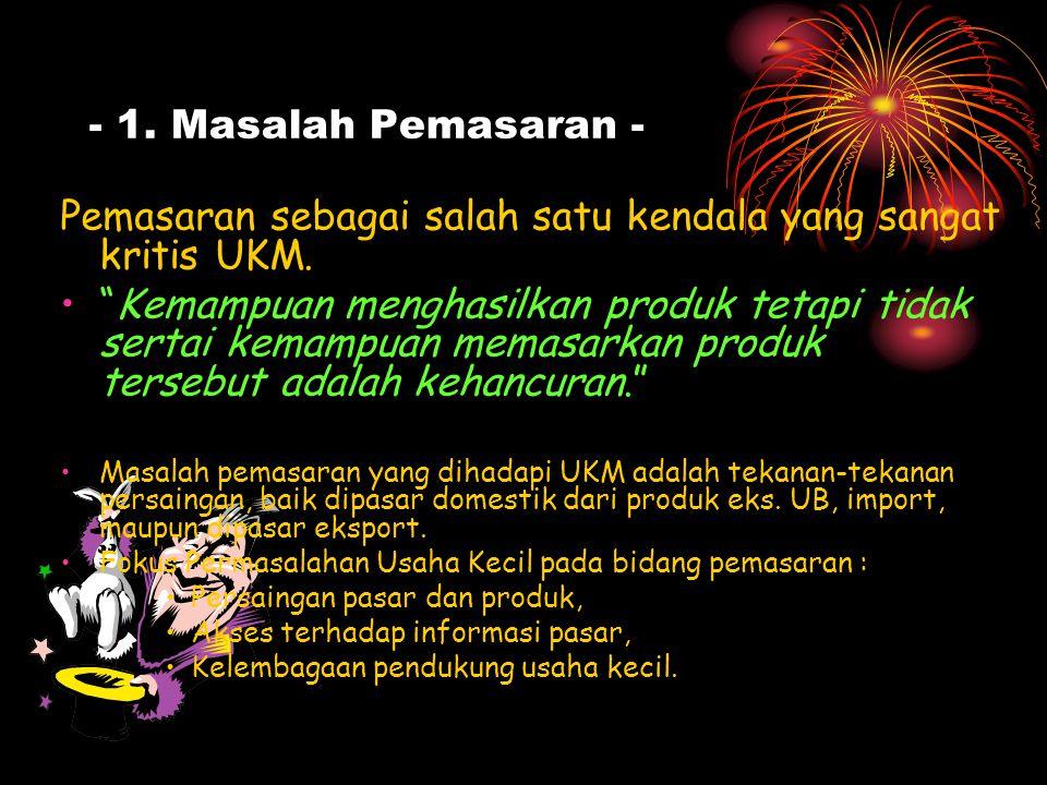 Masalah-masalah dalam UKM Penyebab kekurangberhasilan UK di Indonesia dalam memperbaiki kondisi atau kinerja kelompok UK, dari posisi lemah dan tradis