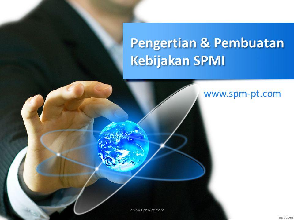Pengertian & Pembuatan Kebijakan SPMI www.spm-pt.com