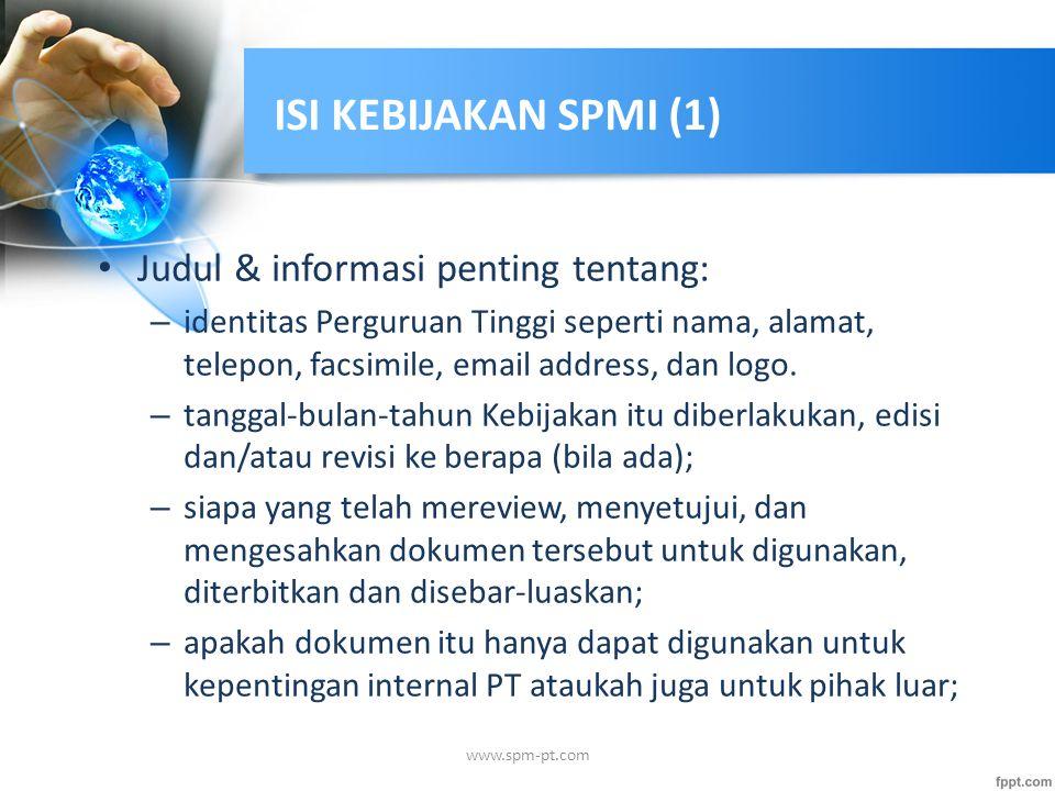 ISI KEBIJAKAN SPMI (1) Judul & informasi penting tentang: – identitas Perguruan Tinggi seperti nama, alamat, telepon, facsimile, email address, dan lo