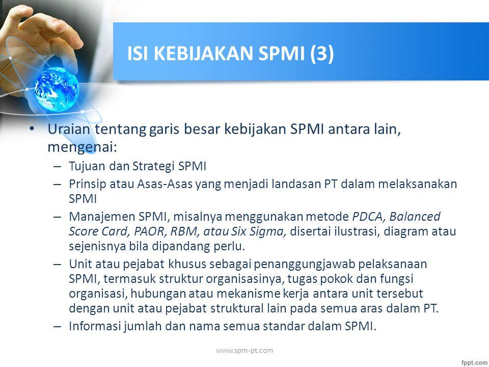 ISI KEBIJAKAN SPMI (3) Uraian tentang garis besar kebijakan SPMI antara lain, mengenai: – Tujuan dan Strategi SPMI – Prinsip atau Asas-Asas yang menja