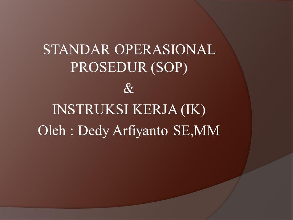 STANDAR OPERASIONAL PROSEDUR (SOP) & INSTRUKSI KERJA (IK) Oleh : Dedy Arfiyanto SE,MM