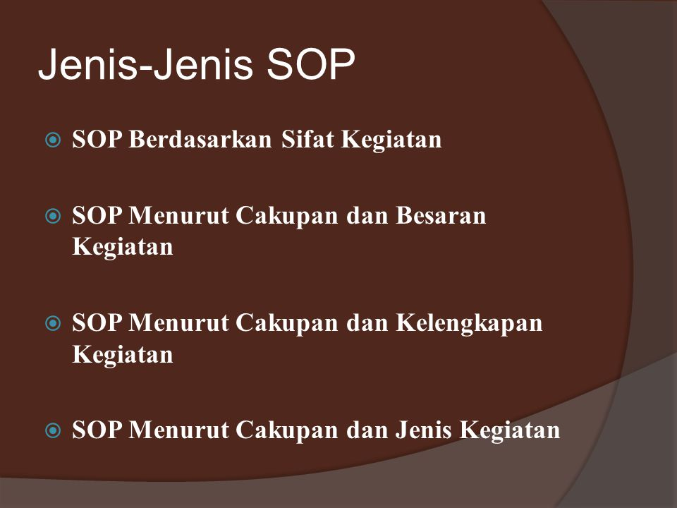 Jenis-Jenis SOP  SOP Berdasarkan Sifat Kegiatan  SOP Menurut Cakupan dan Besaran Kegiatan  SOP Menurut Cakupan dan Kelengkapan Kegiatan  SOP Menurut Cakupan dan Jenis Kegiatan