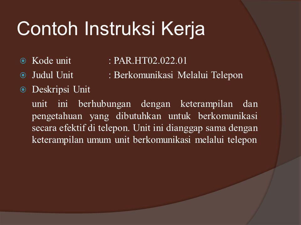 Contoh Instruksi Kerja  Kode unit: PAR.HT02.022.01  Judul Unit: Berkomunikasi Melalui Telepon  Deskripsi Unit unit ini berhubungan dengan keterampilan dan pengetahuan yang dibutuhkan untuk berkomunikasi secara efektif di telepon.