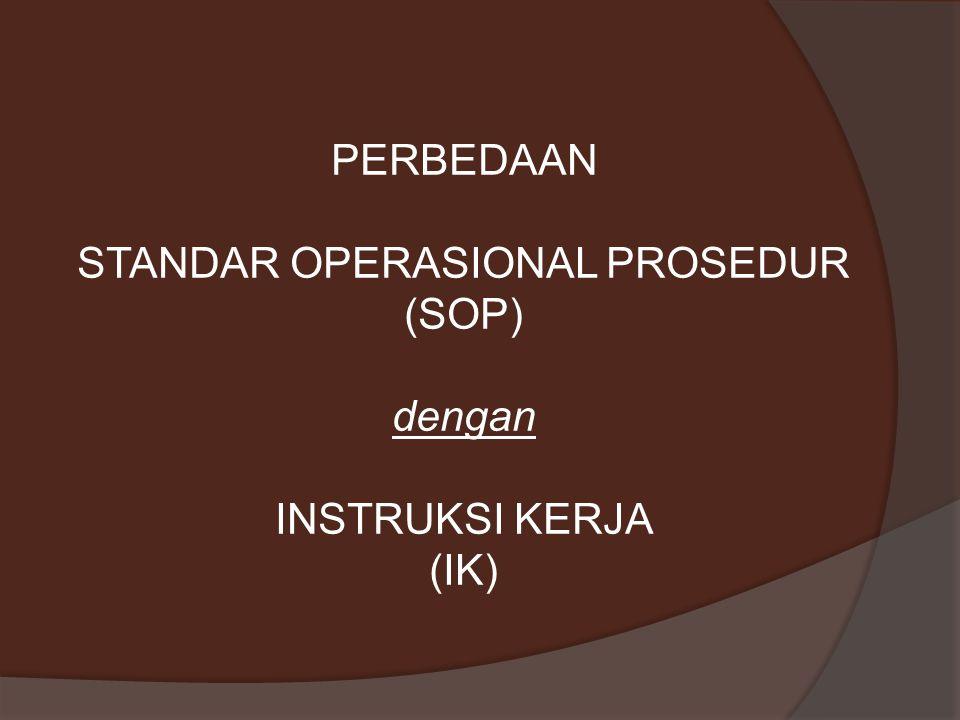 PERBEDAAN STANDAR OPERASIONAL PROSEDUR (SOP) dengan INSTRUKSI KERJA (IK)