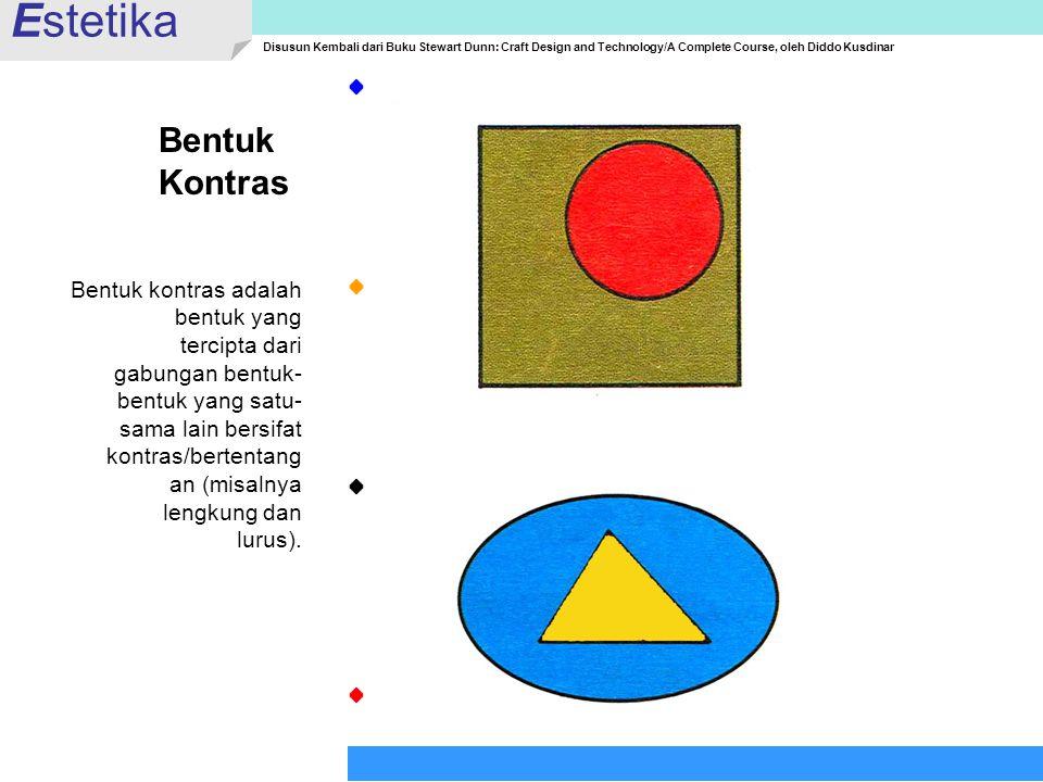 Bentuk Kontras Bentuk kontras adalah bentuk yang tercipta dari gabungan bentuk- bentuk yang satu- sama lain bersifat kontras/bertentang an (misalnya l