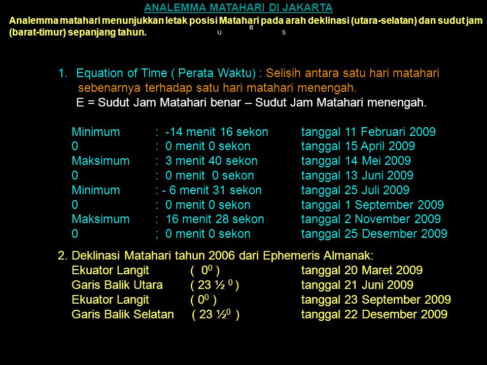 ANALEMMA MATAHARI ANALEMMA MATAHARI : Perubahan posisi Matahari dari suatu tempat di muka Bumi pada jam yang sama sepanjang tahun.
