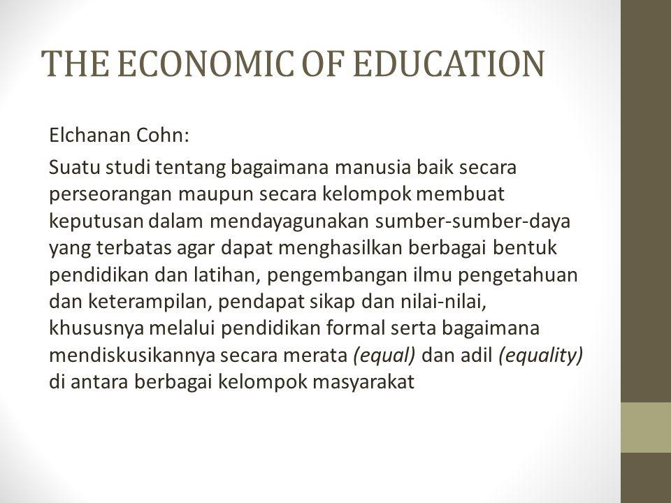 THE ECONOMIC OF EDUCATION Elchanan Cohn: Suatu studi tentang bagaimana manusia baik secara perseorangan maupun secara kelompok membuat keputusan dalam
