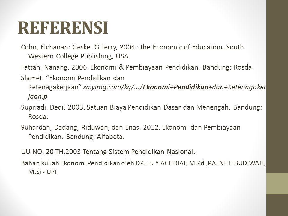 REFERENSI Cohn, Elchanan; Geske, G Terry, 2004 : the Economic of Education, South Western College Publishing, USA Fattah, Nanang. 2006. Ekonomi & Pemb