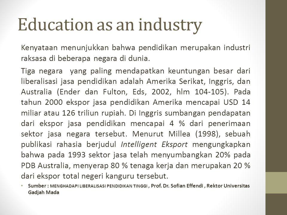 Education as an industry Kenyataan menunjukkan bahwa pendidikan merupakan industri raksasa di beberapa negara di dunia. Tiga negara yang paling mendap