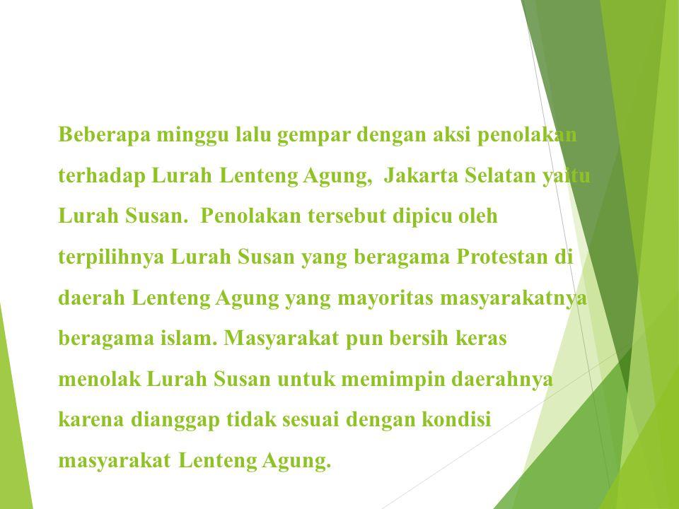Beberapa minggu lalu gempar dengan aksi penolakan terhadap Lurah Lenteng Agung, Jakarta Selatan yaitu Lurah Susan.