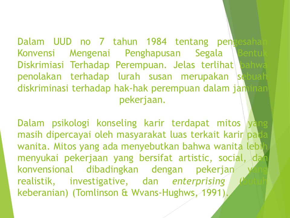 Dalam UUD no 7 tahun 1984 tentang pengesahan Konvensi Mengenai Penghapusan Segala Bentuk Diskrimiasi Terhadap Perempuan.