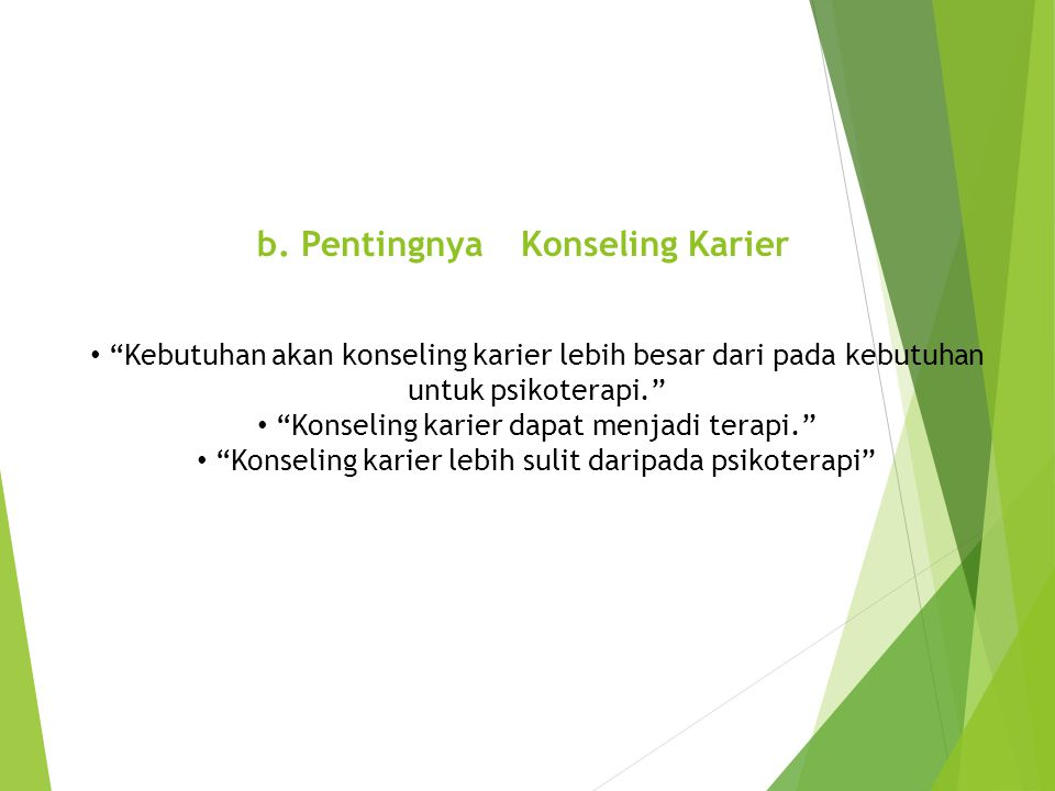 c.Lingkup Konseling Karier dan Karier Konselor karier harus benar-benar mempertimbangan banyak factor, saat membantu seseorang membuat keputusan karier.