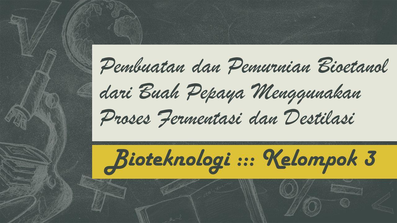 Pembuatan dan Pemurnian Bioetanol dari Buah Pepaya Menggunakan Proses Fermentasi dan Destilasi Bioteknologi ::: Kelompok 3