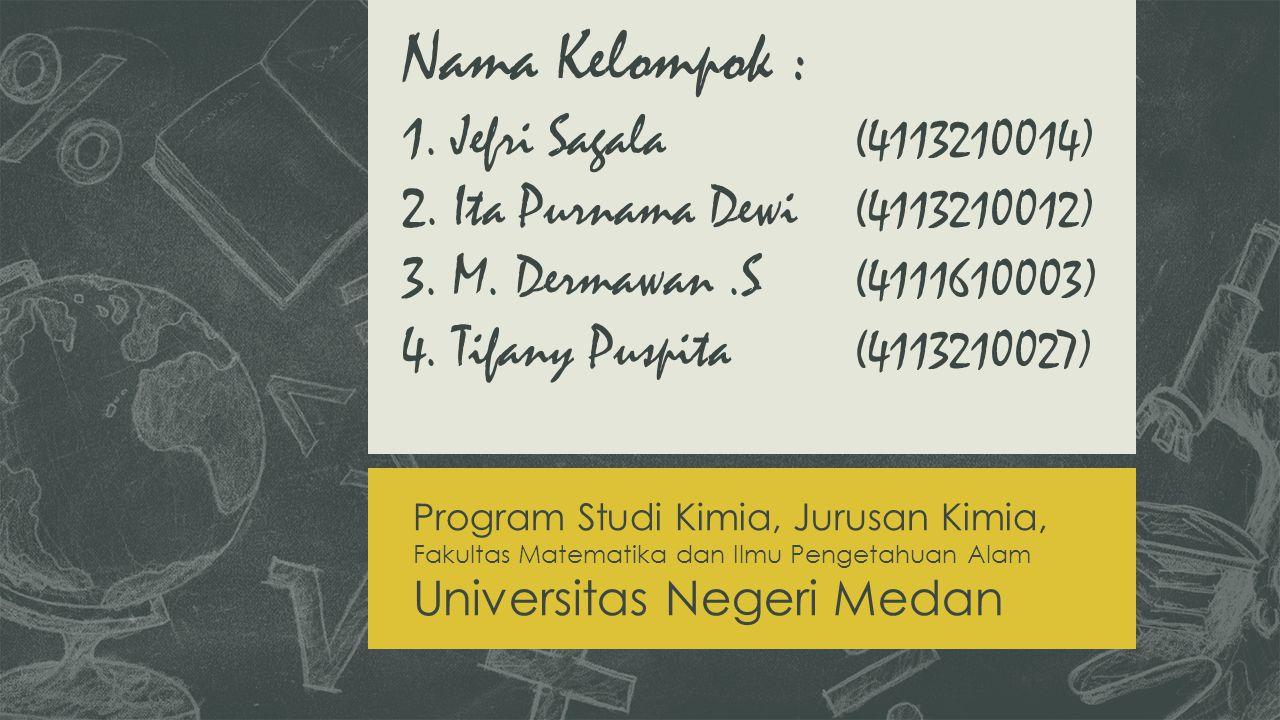 Nama Kelompok : 1.Jefri Sagala (4113210014) 2. Ita Purnama Dewi (4113210012) 3.