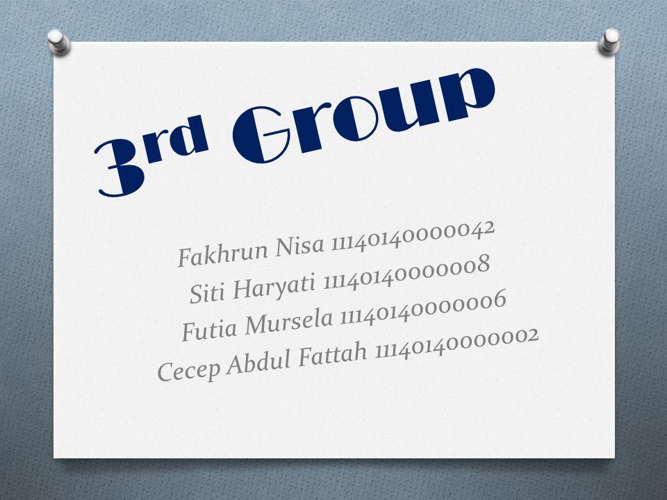 3 rd Group Fakhrun Nisa 11140140000042 Siti Haryati 11140140000008 Futia Mursela 11140140000006 Cecep Abdul Fattah 11140140000002