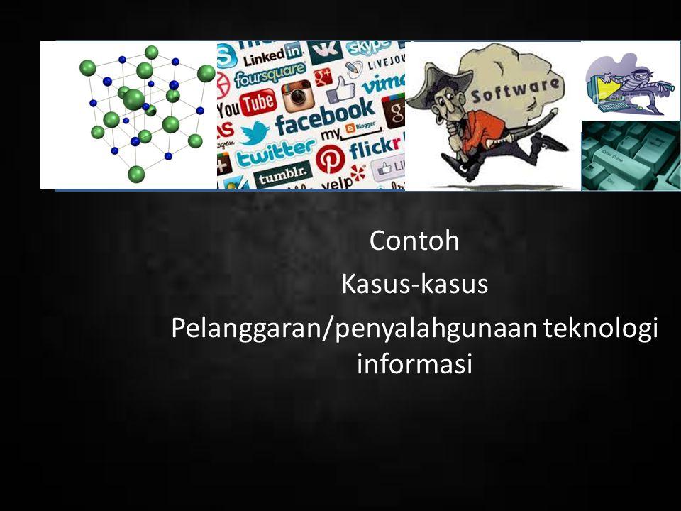 Contoh Kasus-kasus Pelanggaran/penyalahgunaan teknologi informasi