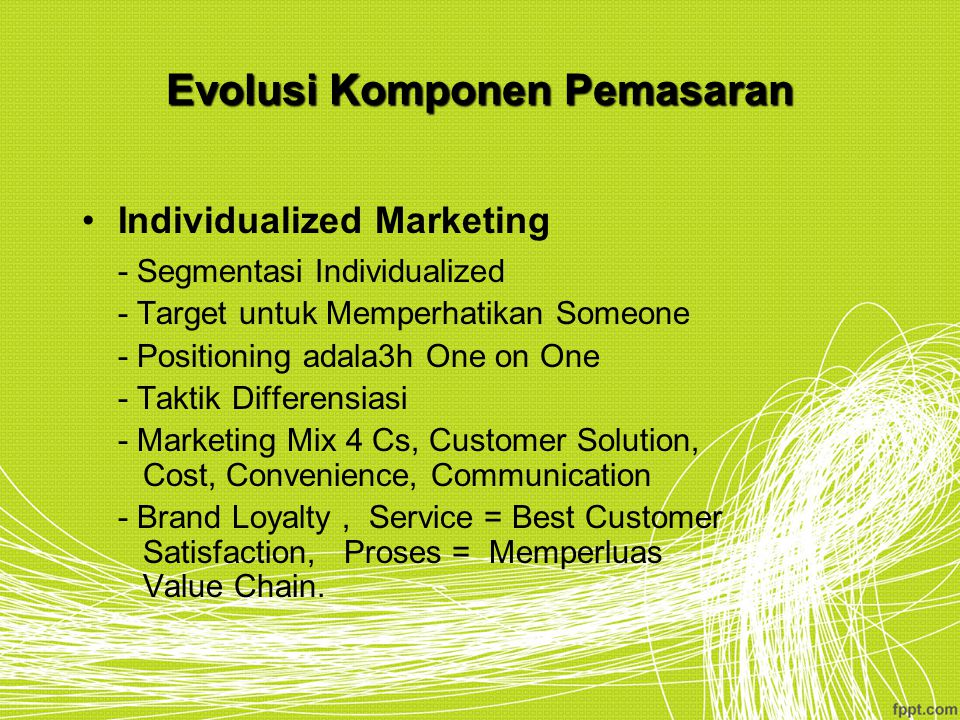 Evolusi Komponen Pemasaran Individualized Marketing - Segmentasi Individualized - Target untuk Memperhatikan Someone - Positioning adala3h One on One