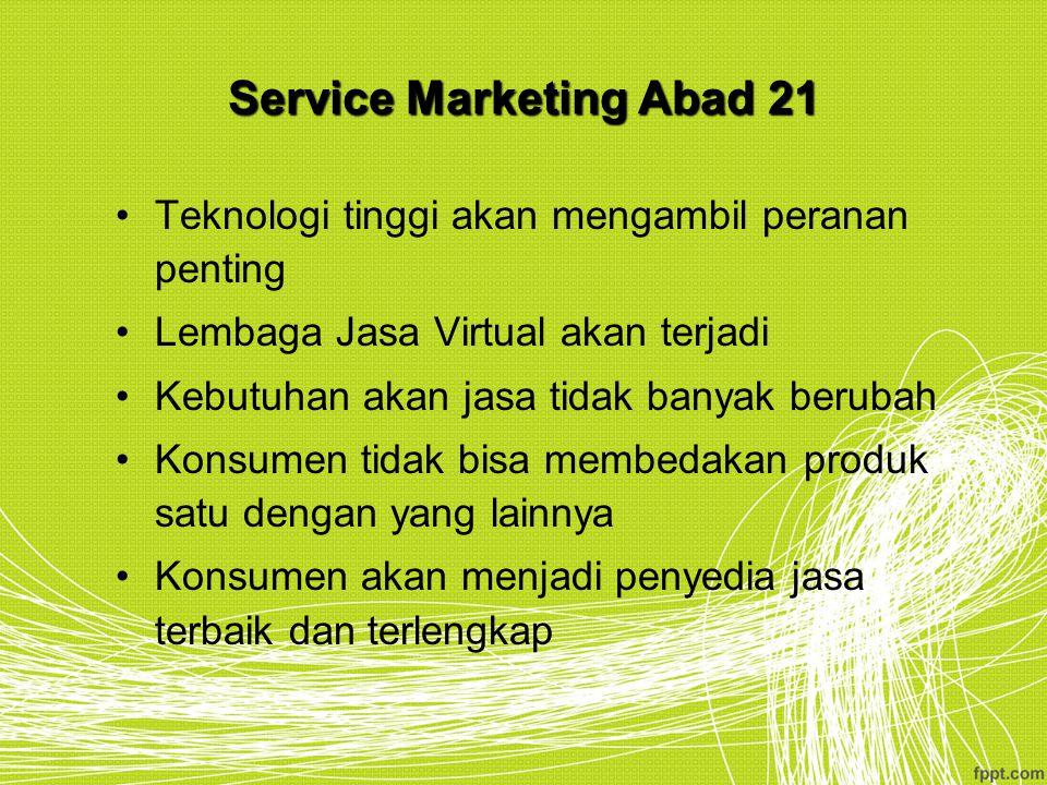 Service Marketing Abad 21 Teknologi tinggi akan mengambil peranan penting Lembaga Jasa Virtual akan terjadi Kebutuhan akan jasa tidak banyak berubah K