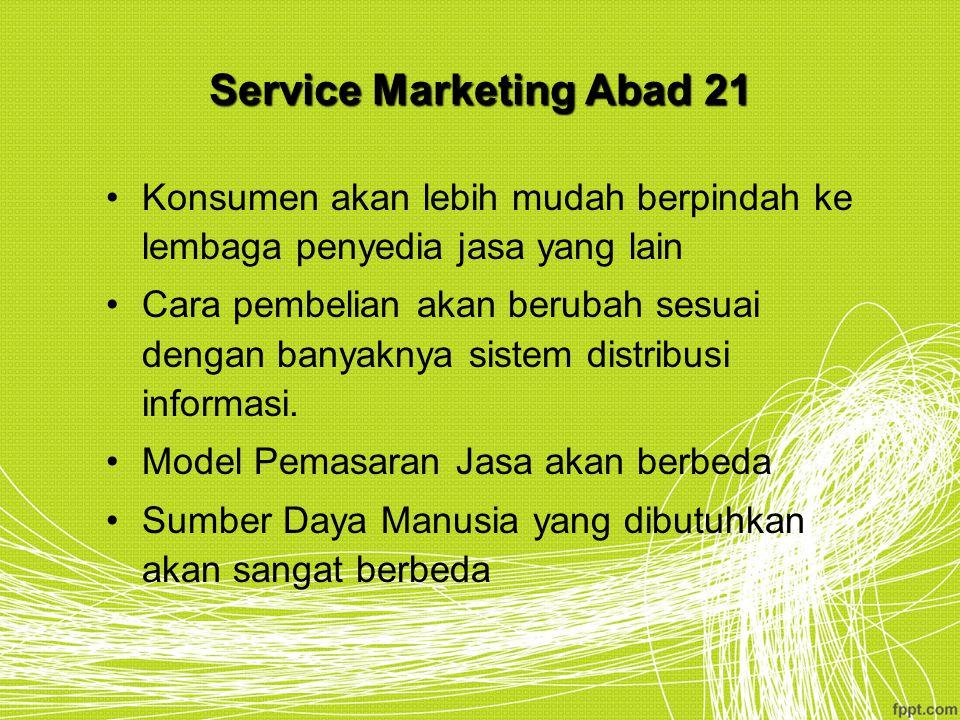 Service Marketing Abad 21 Konsumen akan lebih mudah berpindah ke lembaga penyedia jasa yang lain Cara pembelian akan berubah sesuai dengan banyaknya s