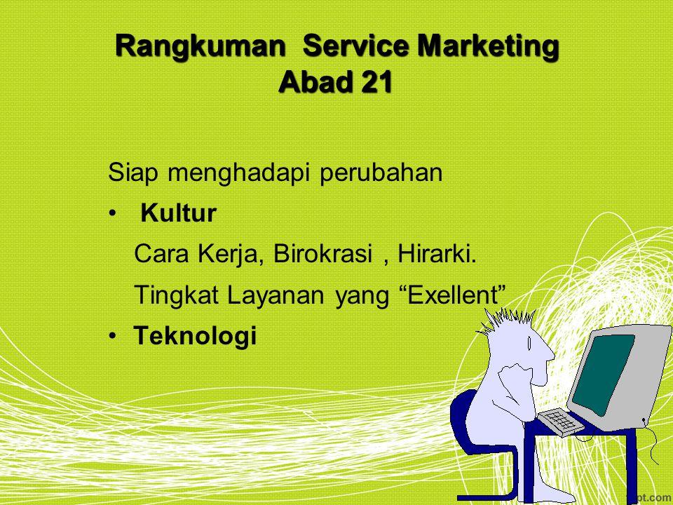 "Rangkuman Service Marketing Abad 21 Siap menghadapi perubahan Kultur Cara Kerja, Birokrasi, Hirarki. Tingkat Layanan yang ""Exellent"" Teknologi"