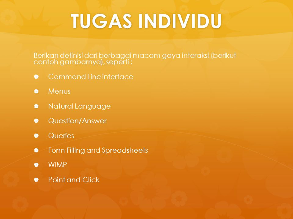 TUGAS INDIVIDU Berikan definisi dari berbagai macam gaya interaksi (berikut contoh gambarnya), seperti :   Command Line interface   Menus   Natural Language   Question/Answer   Queries   Form Filling and Spreadsheets   WIMP   Point and Click