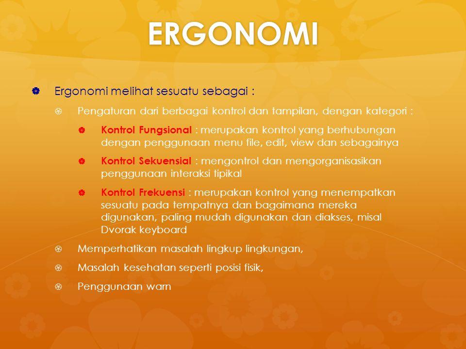 ERGONOMI   Ergonomi melihat sesuatu sebagai :   Pengaturan dari berbagai kontrol dan tampilan, dengan kategori :   Kontrol Fungsional : merupaka