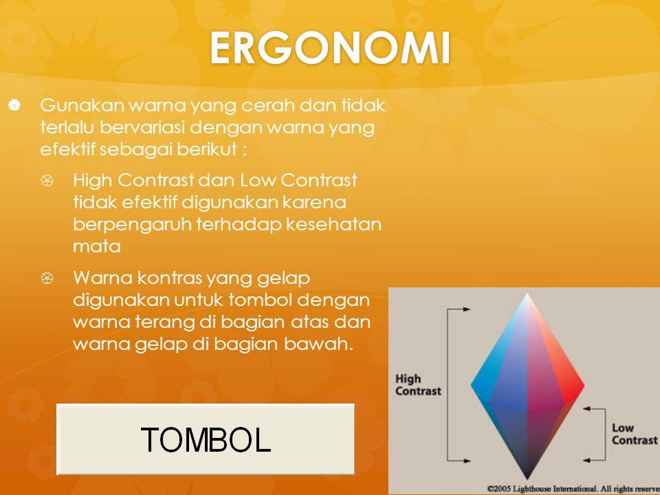 ERGONOMI   Gunakan warna yang cerah dan tidak terlalu bervariasi dengan warna yang efektif sebagai berikut :   High Contrast dan Low Contrast tida