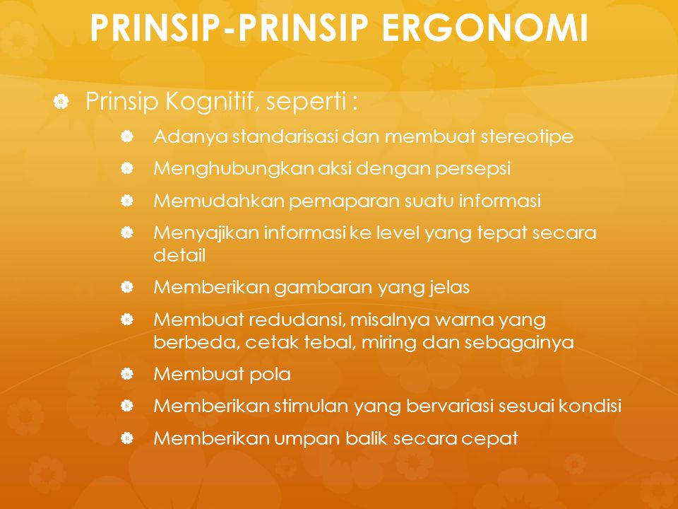 PRINSIP-PRINSIP ERGONOMI   Prinsip Kognitif, seperti :   Adanya standarisasi dan membuat stereotipe   Menghubungkan aksi dengan persepsi   Mem