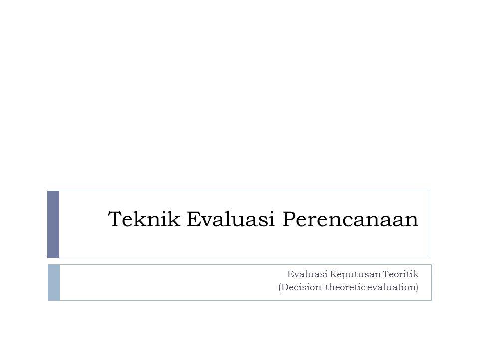 Pengertian  Evaluasi keputusan teoritis (Decision-Theoretic Evaluation):  pendekatan yang menggunakan metode-metode deskriptif  untuk menghasilkan informasi yang dapat dipertanggung jawabkan dan valid  mengenai hasil-hasil kebijakan yang secara eksplisit dinilai oleh berbagai macam pelaku kebijakan