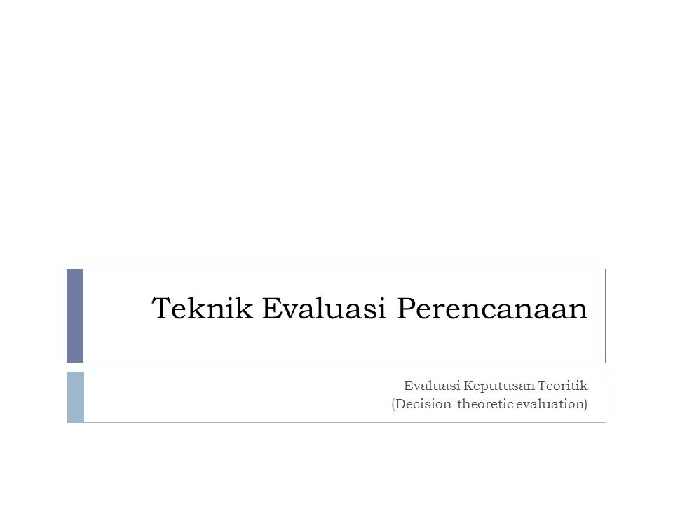 Teknik Evaluasi Perencanaan Evaluasi Keputusan Teoritik (Decision-theoretic evaluation)