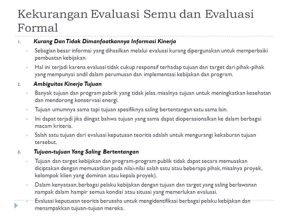 Kekurangan Evaluasi Semu dan Evaluasi Formal 1. Kurang Dan Tidak Dimanfaatkannya Informasi Kinerja Sebagian besar informai yang dihasilkan melalui eva