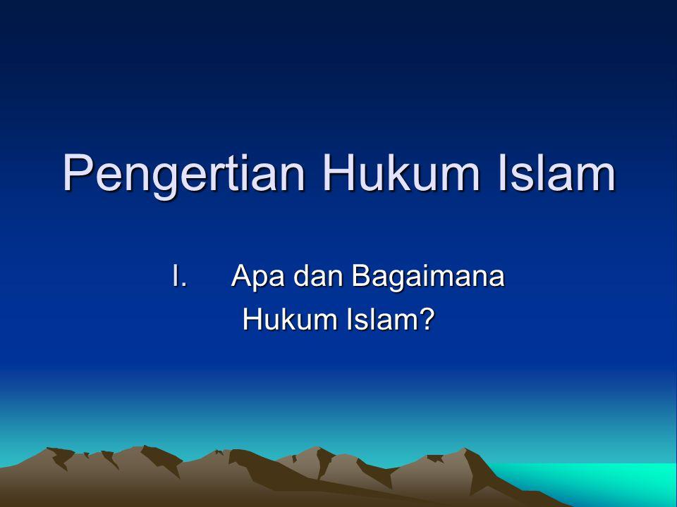 Pengertian Hukum Islam I.Apa dan Bagaimana Hukum Islam?