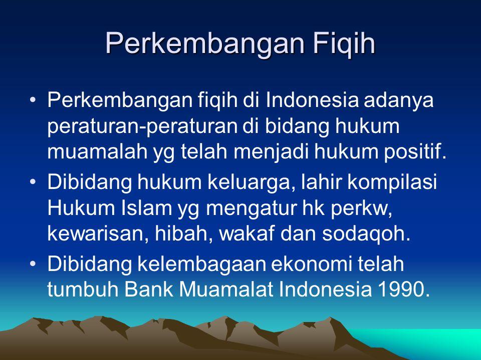 Perkembangan Fiqih Perkembangan fiqih di Indonesia adanya peraturan-peraturan di bidang hukum muamalah yg telah menjadi hukum positif.