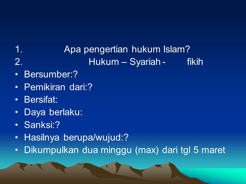 1.Apa pengertian hukum Islam.2.Hukum – Syariah-fikih Bersumber:.
