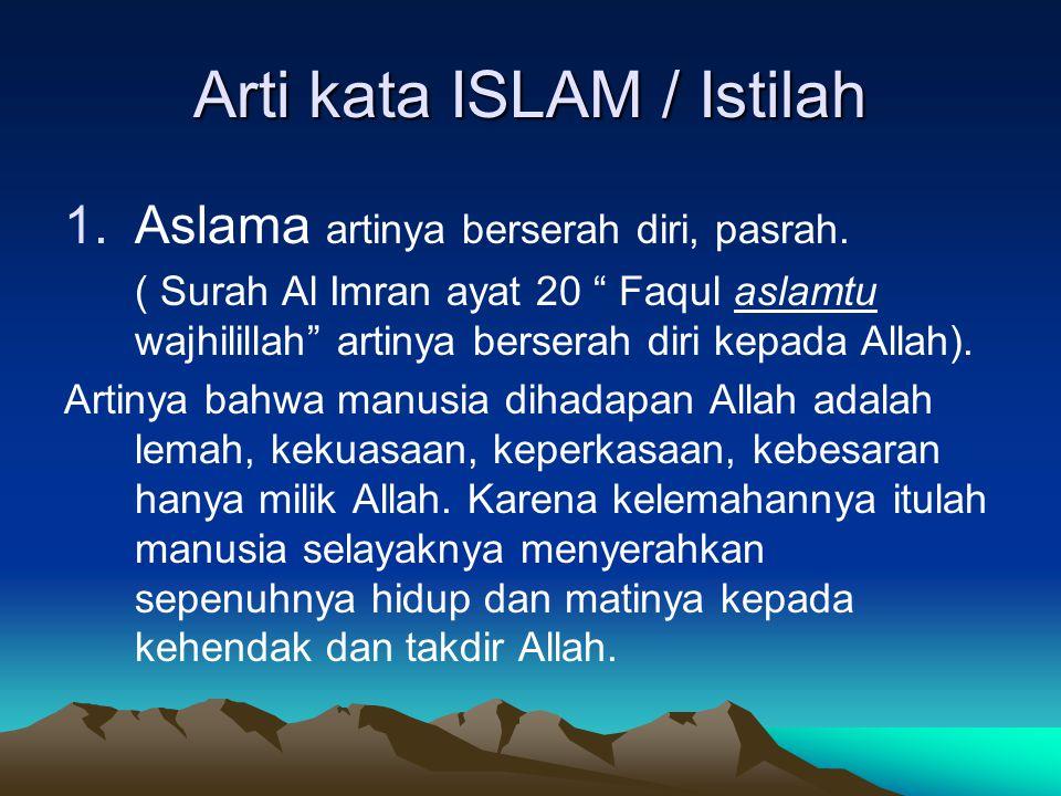 Arti kata ISLAM / Istilah 1.Aslama artinya berserah diri, pasrah.