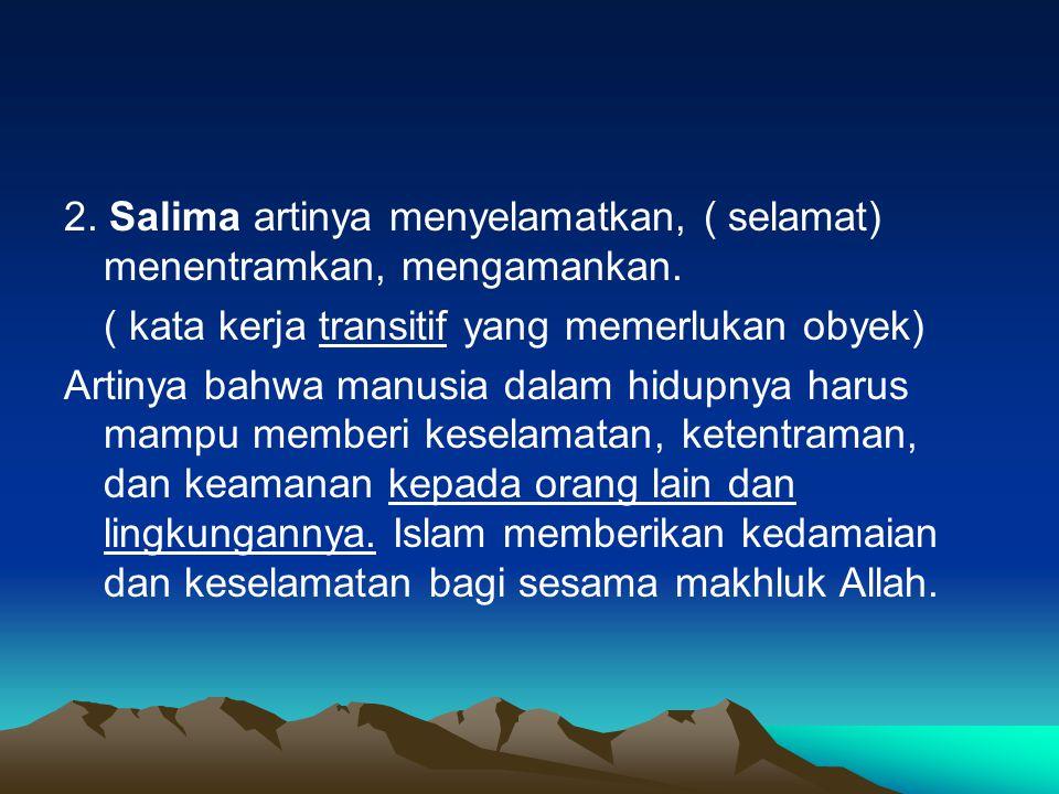 2.Salima artinya menyelamatkan, ( selamat) menentramkan, mengamankan.