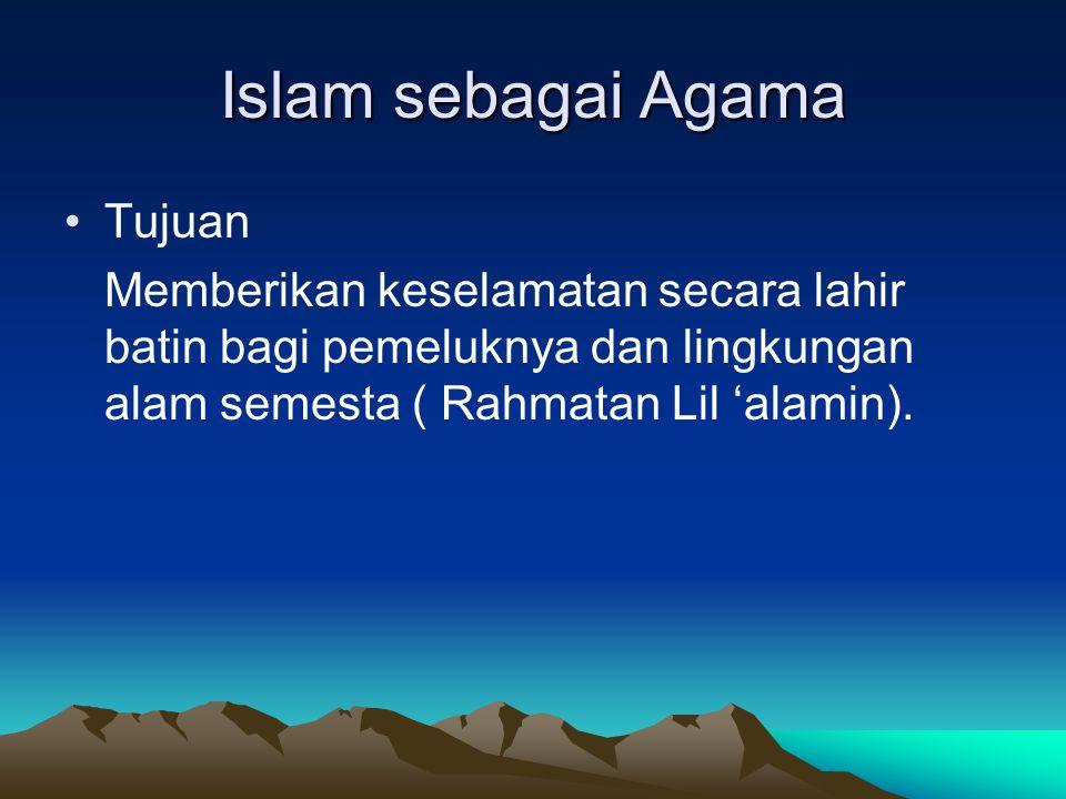 Islam sebagai Agama Tujuan Memberikan keselamatan secara lahir batin bagi pemeluknya dan lingkungan alam semesta ( Rahmatan Lil 'alamin).