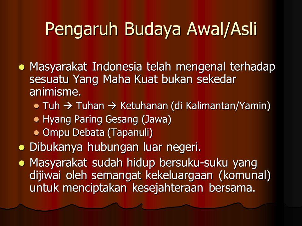 Pengaruh Budaya Awal/Asli Masyarakat Indonesia telah mengenal terhadap sesuatu Yang Maha Kuat bukan sekedar animisme. Masyarakat Indonesia telah menge